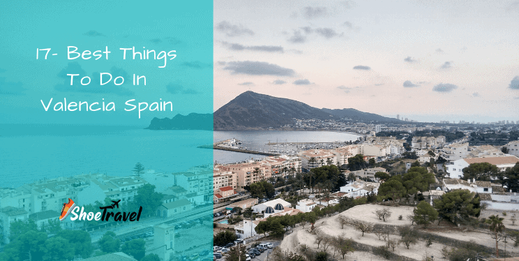 17- Best Things To Do In Valencia Spain