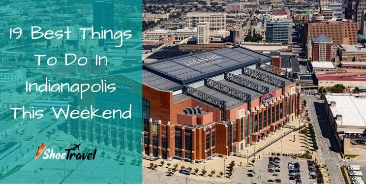 19 Best Things To Do In Indianapolis This Weekend
