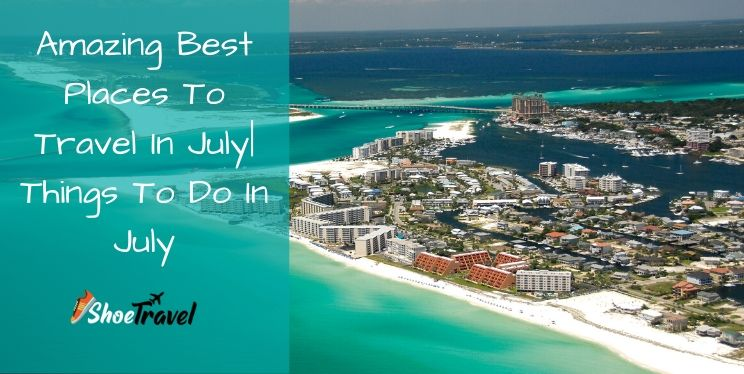 8 Amazing Best Places To Travel In July | Things To Do In July