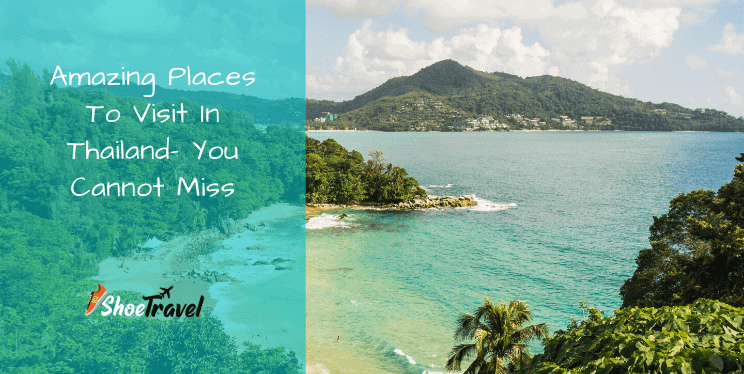 Amazing Places To Visit In Thailand- You Cannot Miss