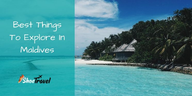 10 Best Things To Explore In Maldives