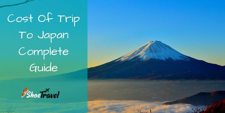 Cost Of Trip To Japan – Complete Guide