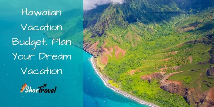 Hawaiian Vacation Budget, Plan Your Dream Vacation